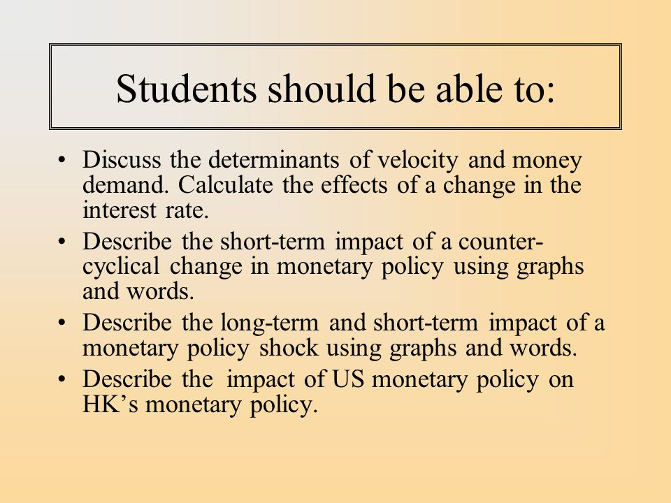 Students should be able to: Discuss the determinants of velocity and money demand.