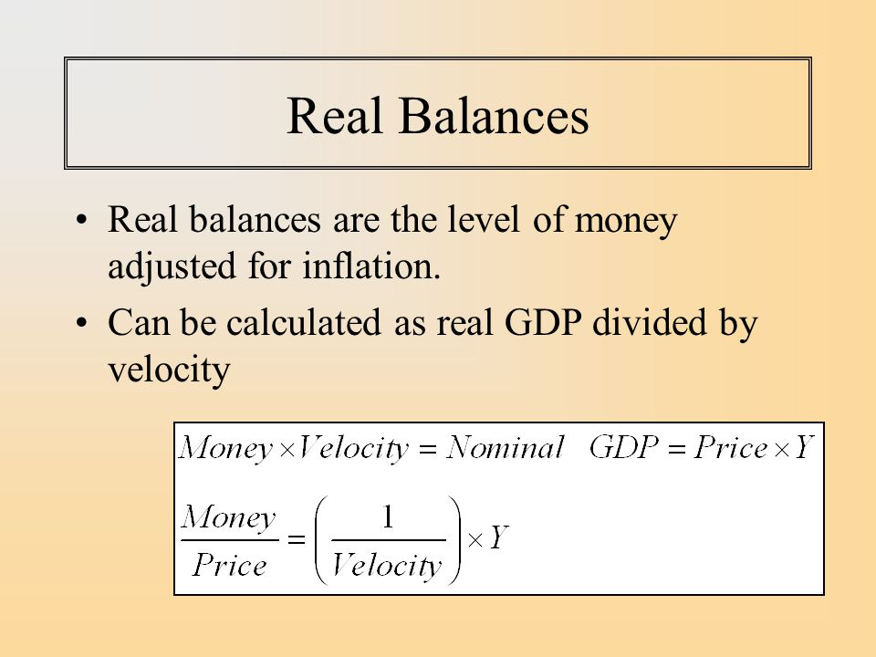 Real Balances Real balances are the level of money adjusted for inflation.