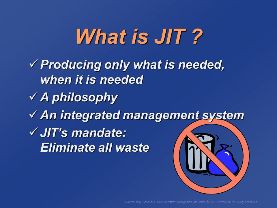 Producing only what is needed, when it is needed Producing only what is needed, when it is needed A philosophy A philosophy An integrated management system An integrated management system JIT's mandate: Eliminate all waste JIT's mandate: Eliminate all waste What is JIT