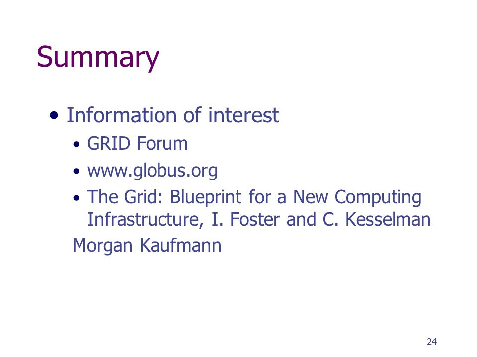 24 Summary Information of interest GRID Forum   The Grid: Blueprint for a New Computing Infrastructure, I.