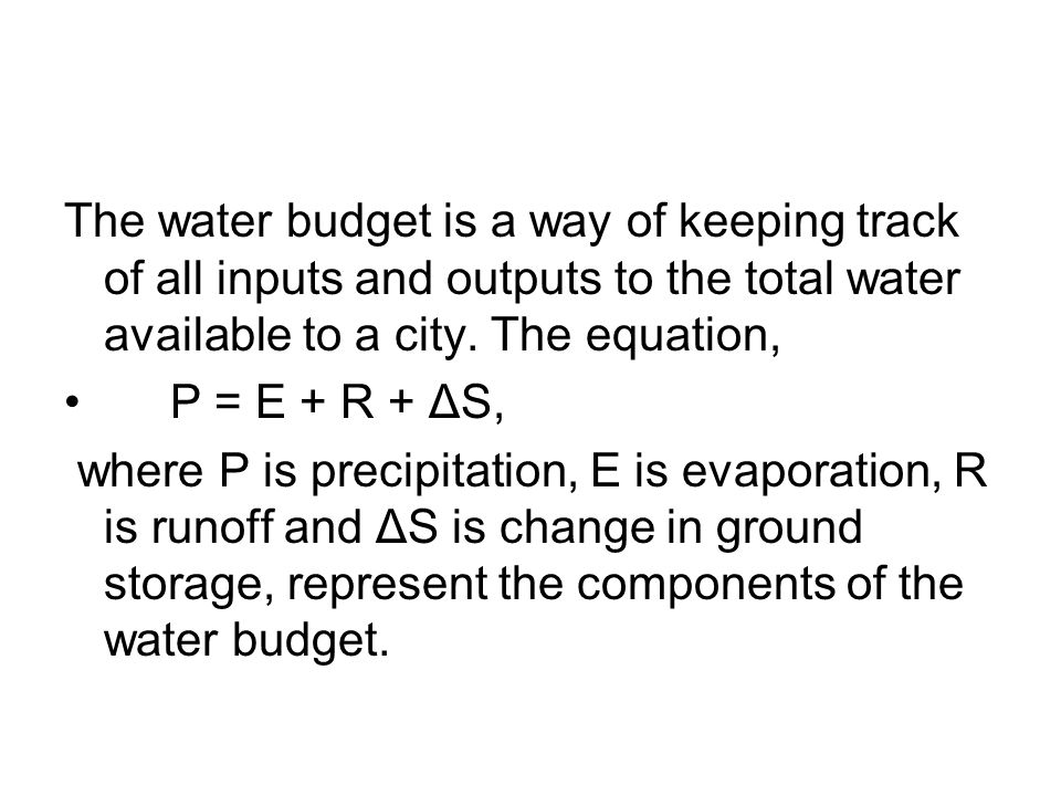 The water budget is a way of keeping track of all inputs and outputs to the total water available to a city.