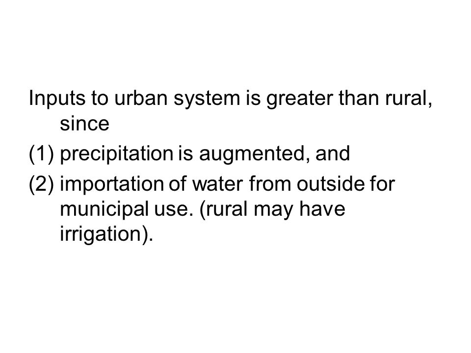 Inputs to urban system is greater than rural, since (1)precipitation is augmented, and (2)importation of water from outside for municipal use.