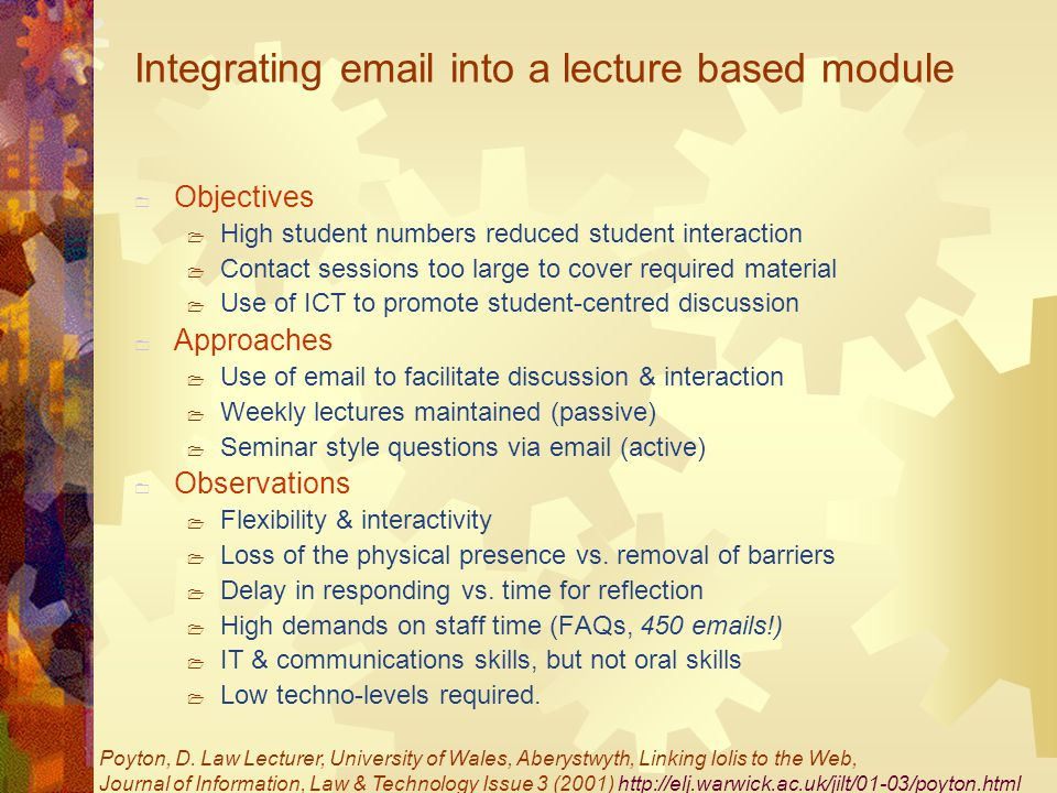 Integrating  into a lecture based module  Objectives  High student numbers reduced student interaction  Contact sessions too large to cover required material  Use of ICT to promote student-centred discussion  Approaches  Use of  to facilitate discussion & interaction  Weekly lectures maintained (passive)  Seminar style questions via  (active)  Observations  Flexibility & interactivity  Loss of the physical presence vs.