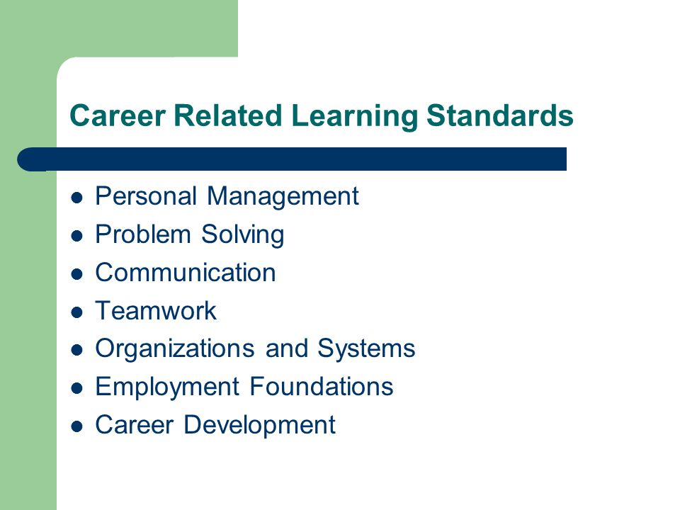 Career Related Learning Standards Personal Management Problem Solving Communication Teamwork Organizations and Systems Employment Foundations Career Development