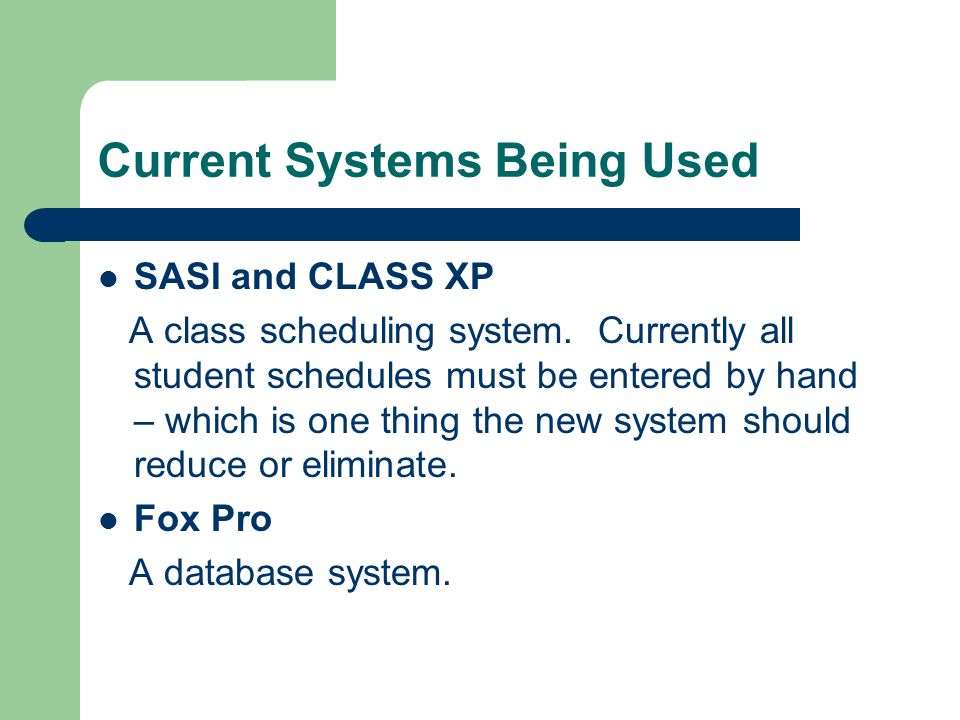 Current Systems Being Used SASI and CLASS XP A class scheduling system.