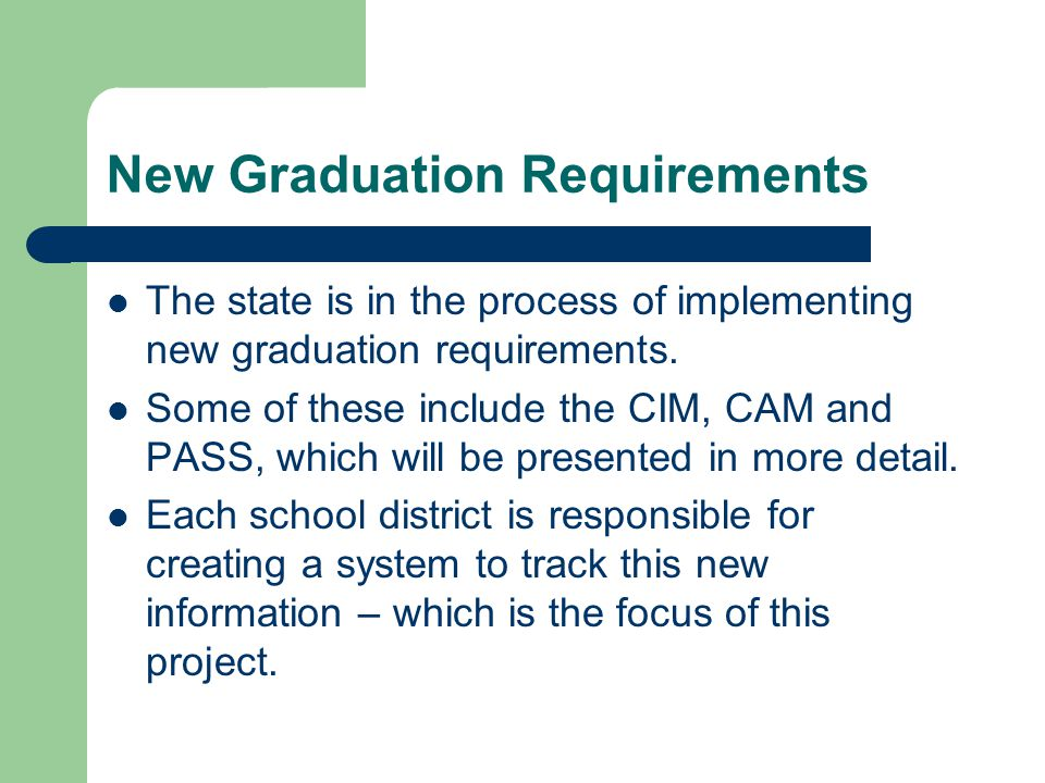 New Graduation Requirements The state is in the process of implementing new graduation requirements.