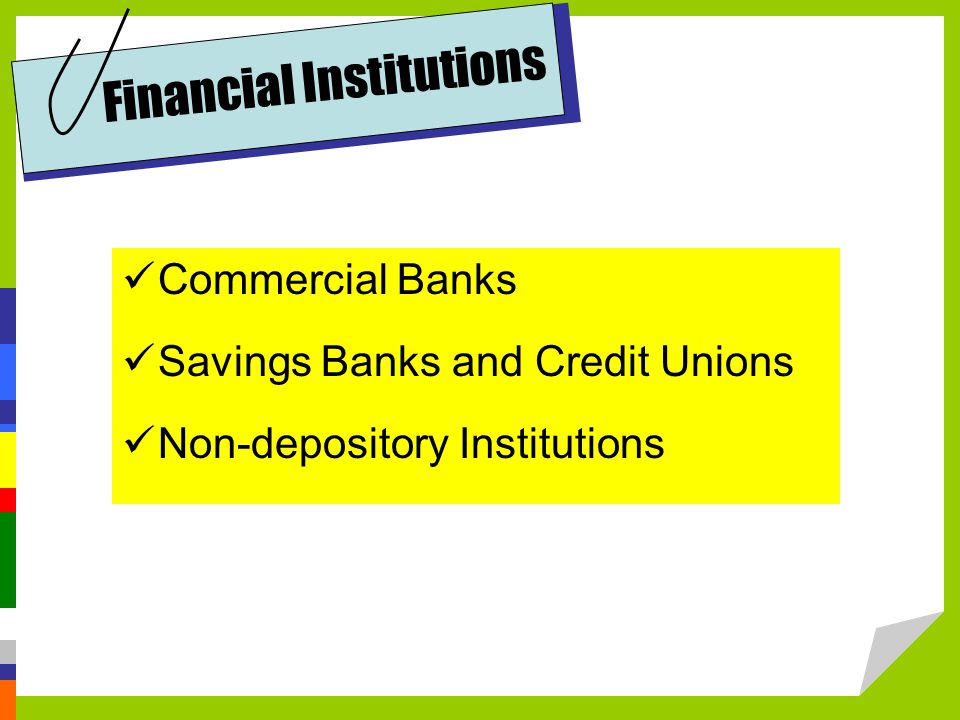 Financial Institutions Commercial Banks Savings Banks and Credit Unions Non-depository Institutions