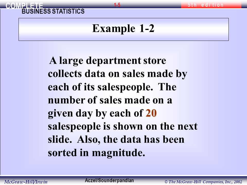 COMPLETE 5 t h e d i t i o n BUSINESS STATISTICS Aczel/Sounderpandian McGraw-Hill/Irwin © The McGraw-Hill Companies, Inc., A large department store collects data on sales made by each of its salespeople.