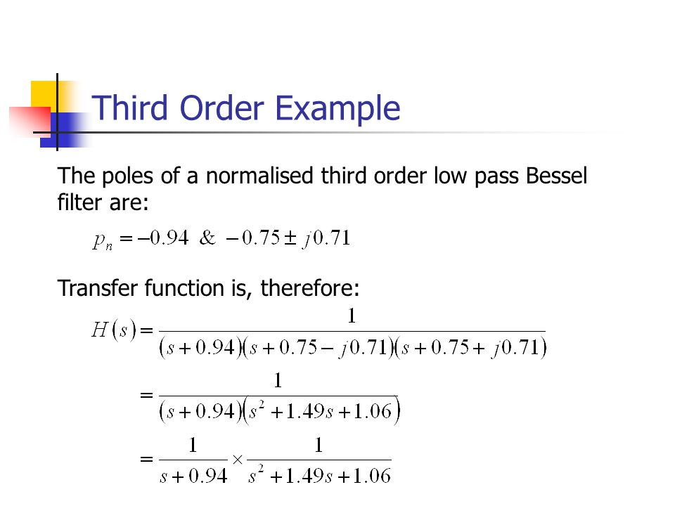 Third Order Example The poles of a normalised third order low pass Bessel filter are: Transfer function is, therefore: