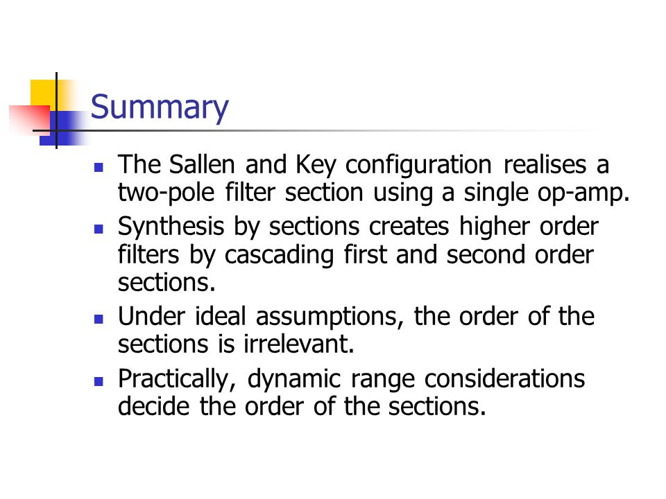 Summary The Sallen and Key configuration realises a two-pole filter section using a single op-amp.