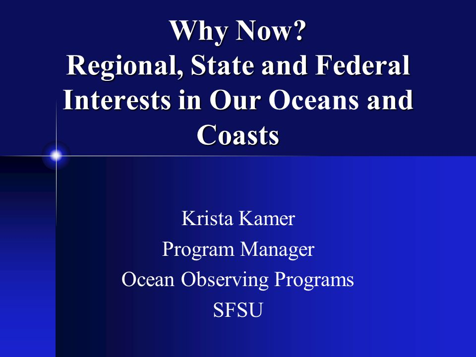 Why Now. Regional, State and Federal Interests in Our and Coasts Why Now.