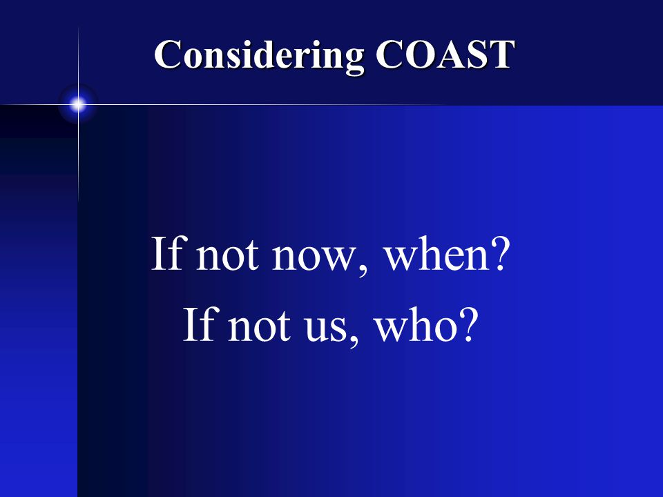 Considering COAST If not now, when If not us, who