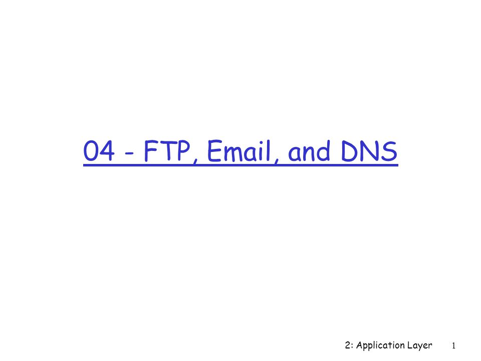 2: Application Layer FTP,  , and DNS