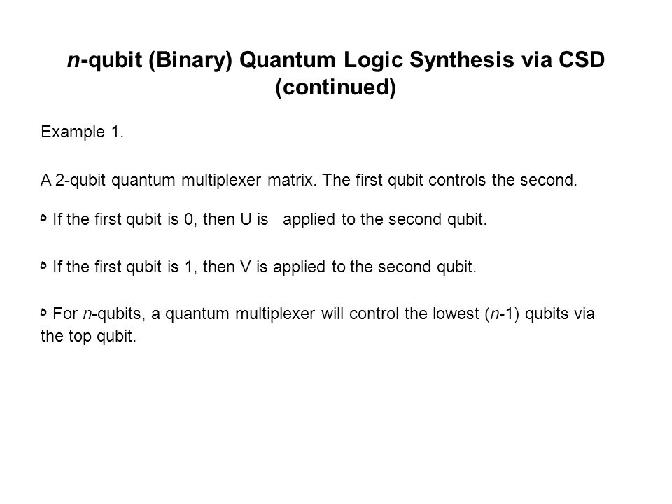 n-qubit (Binary) Quantum Logic Synthesis via CSD (continued) Example 1.
