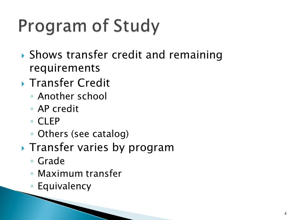  Shows transfer credit and remaining requirements  Transfer Credit ◦ Another school ◦ AP credit ◦ CLEP ◦ Others (see catalog)  Transfer varies by program ◦ Grade ◦ Maximum transfer ◦ Equivalency 4