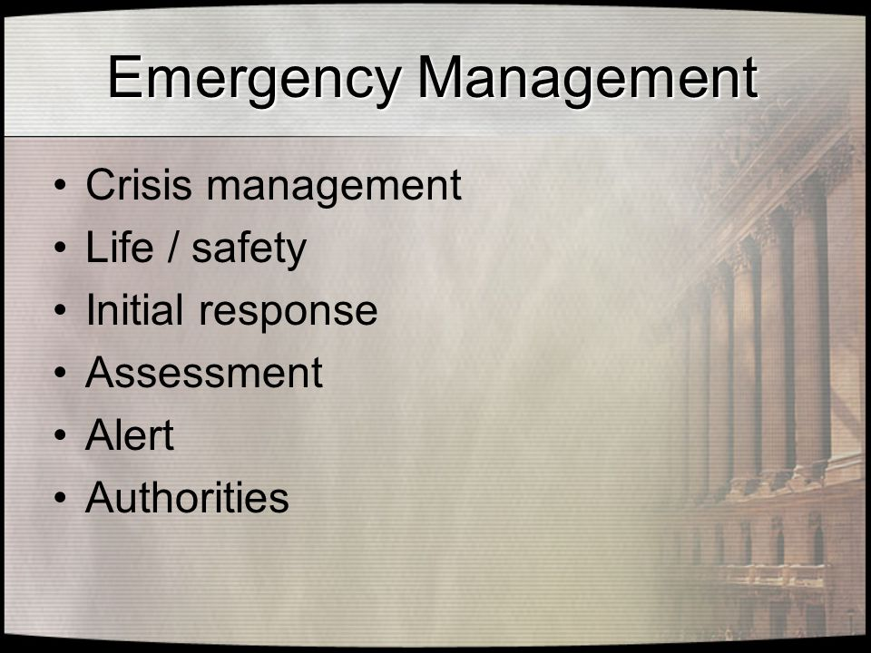 Emergency Management Crisis management Life / safety Initial response Assessment Alert Authorities