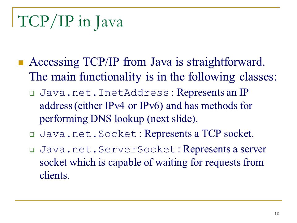 10 TCP/IP in Java Accessing TCP/IP from Java is straightforward.
