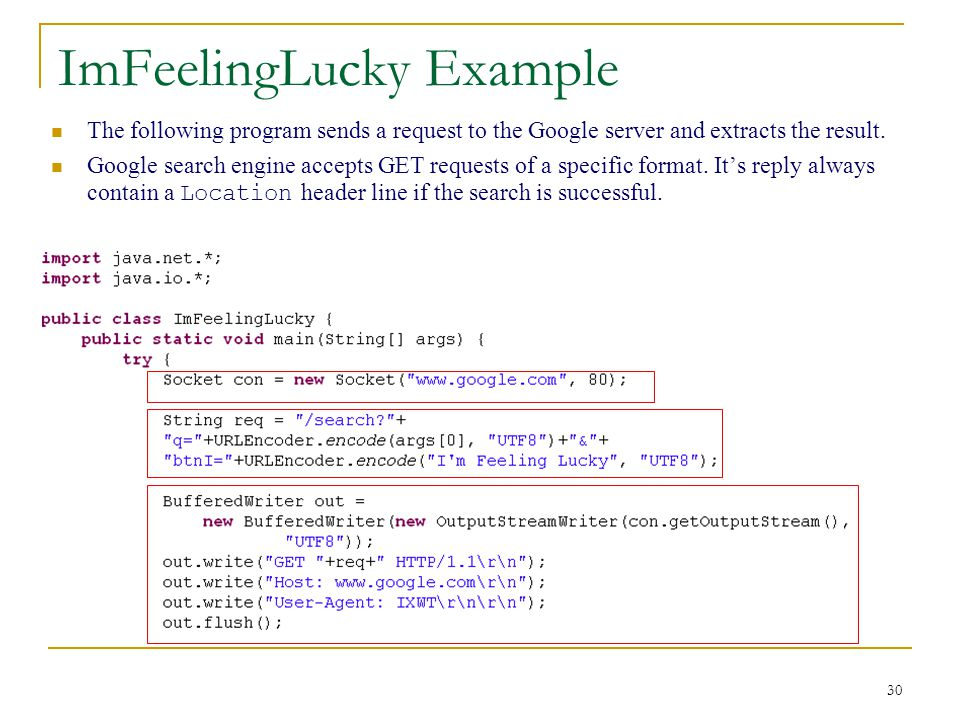30 ImFeelingLucky Example The following program sends a request to the Google server and extracts the result.