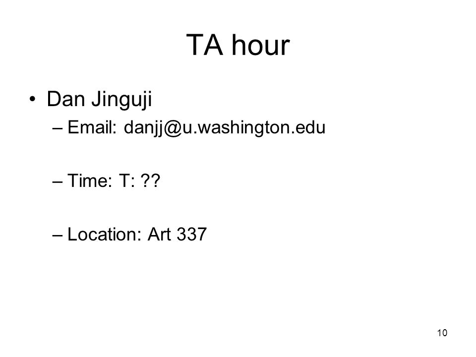 10 TA hour Dan Jinguji –  –Time: T: –Location: Art 337