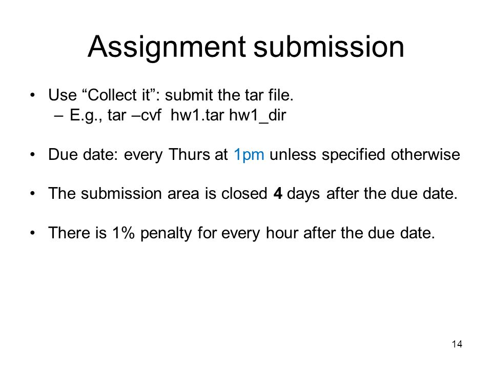 14 Assignment submission Use Collect it : submit the tar file.