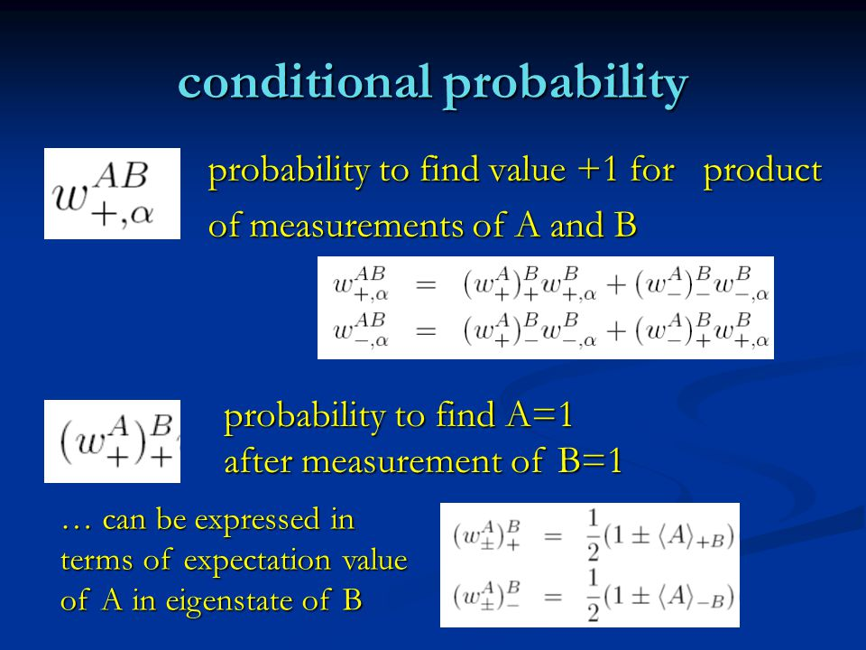 conditional probability probability to find value +1 for product probability to find value +1 for product of measurements of A and B of measurements of A and B … can be expressed in terms of expectation value of A in eigenstate of B probability to find A=1 after measurement of B=1