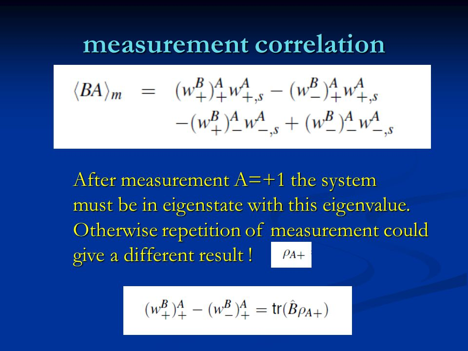 measurement correlation After measurement A=+1 the system must be in eigenstate with this eigenvalue.