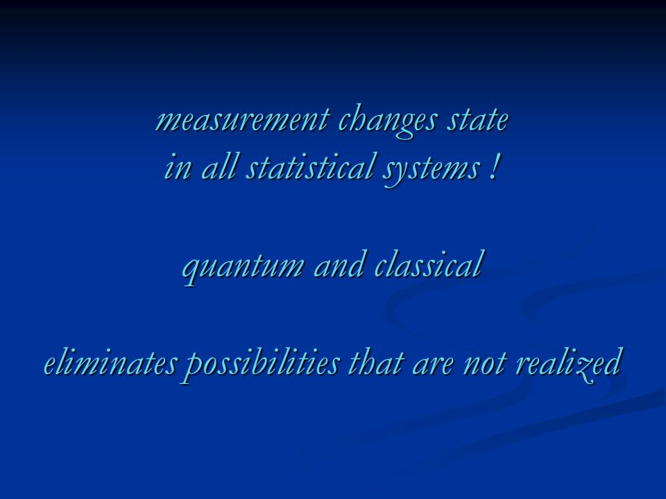 measurement changes state in all statistical systems .