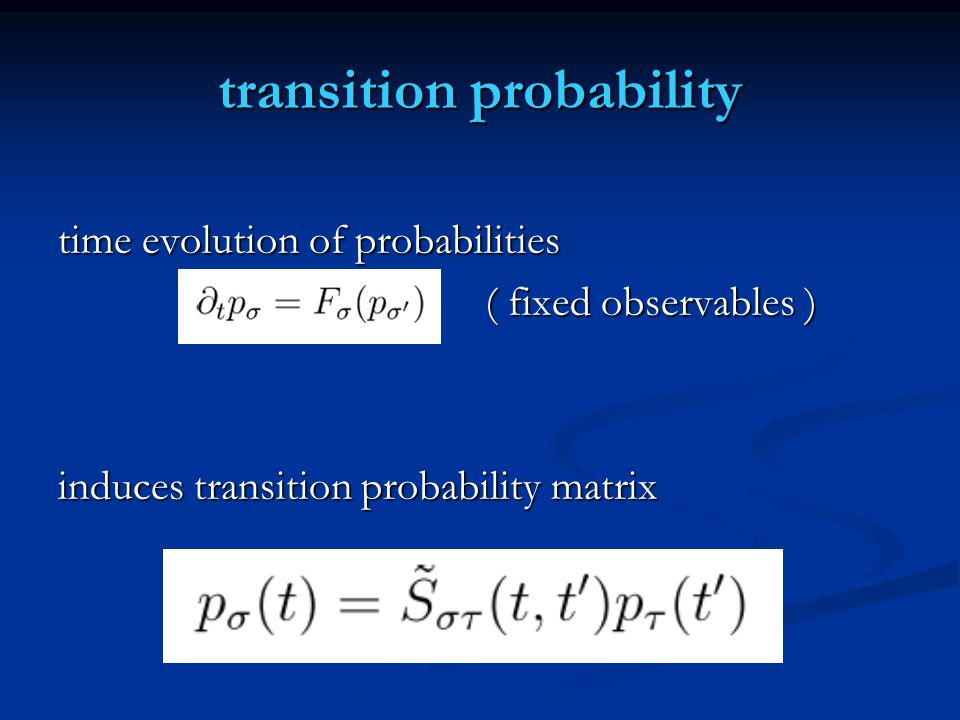 transition probability time evolution of probabilities ( fixed observables ) ( fixed observables ) induces transition probability matrix