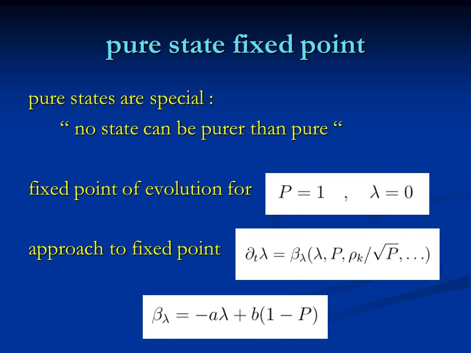 pure state fixed point pure states are special : no state can be purer than pure no state can be purer than pure fixed point of evolution for approach to fixed point