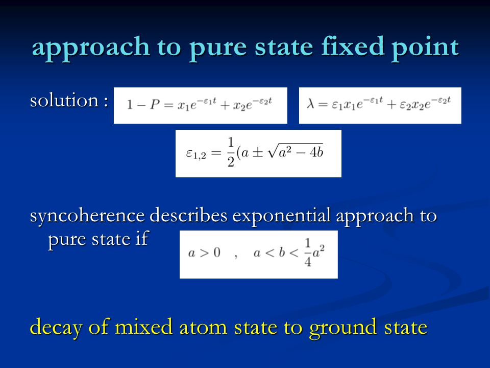 approach to pure state fixed point solution : syncoherence describes exponential approach to pure state if decay of mixed atom state to ground state