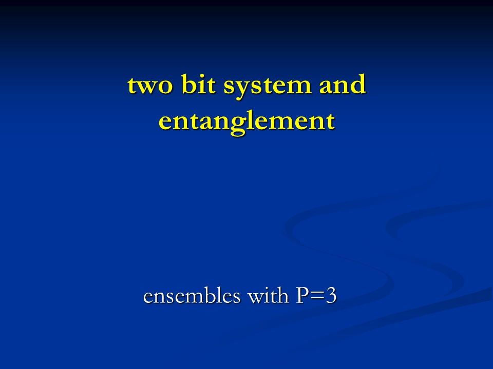 two bit system and entanglement ensembles with P=3