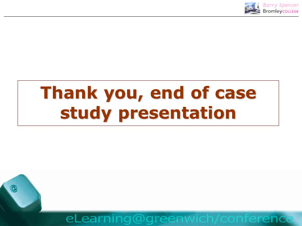 Barry Spencer Thank you, end of case study presentation