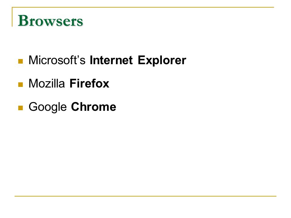 Browsers Microsoft's Internet Explorer Mozilla Firefox Google Chrome