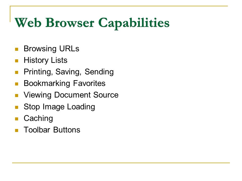 Web Browser Capabilities Browsing URLs History Lists Printing, Saving, Sending Bookmarking Favorites Viewing Document Source Stop Image Loading Caching Toolbar Buttons
