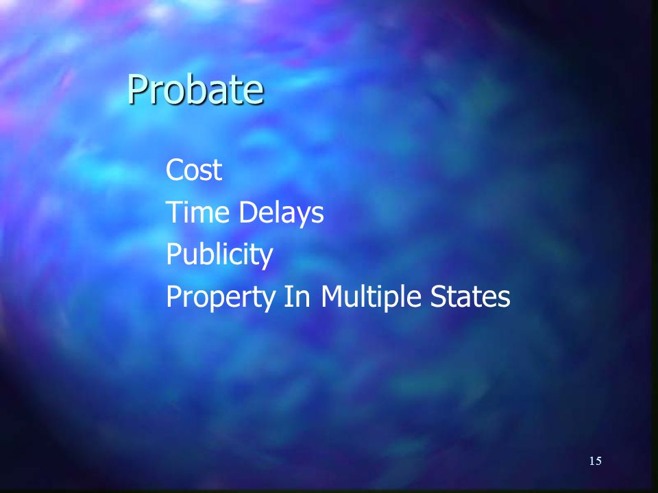 15 Probate Cost Time Delays Publicity Property In Multiple States