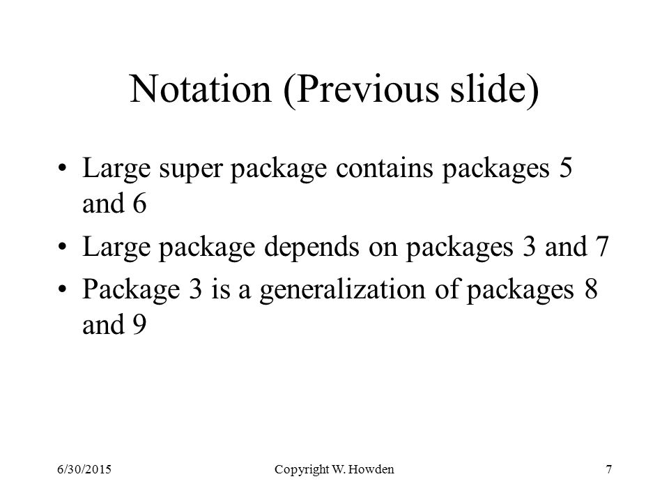 Notation (Previous slide) Large super package contains packages 5 and 6 Large package depends on packages 3 and 7 Package 3 is a generalization of packages 8 and 9 Copyright W.