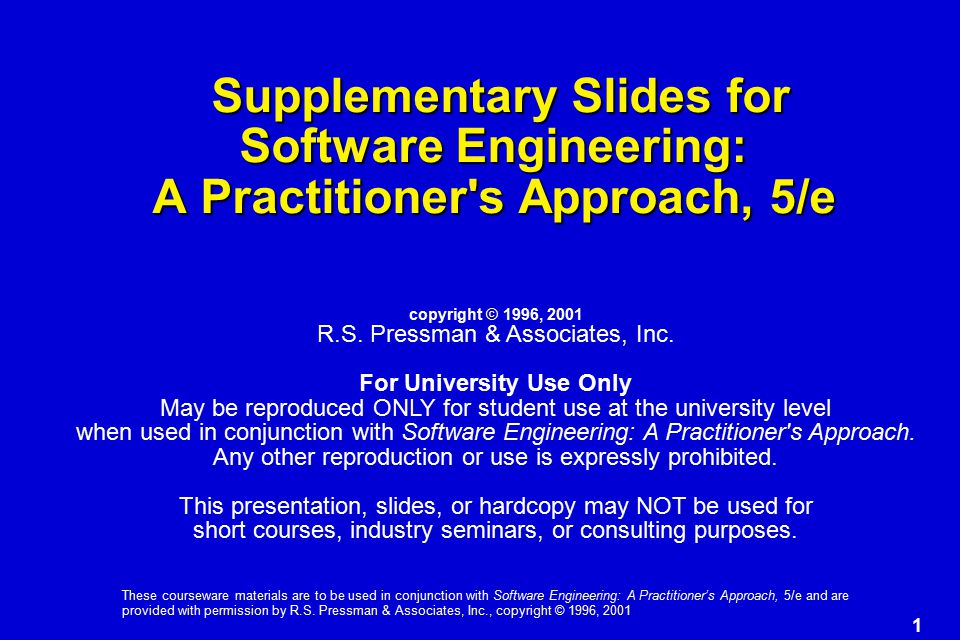 1 These courseware materials are to be used in conjunction with Software Engineering: A Practitioner's Approach, 5/e and are provided with permission by R.S.