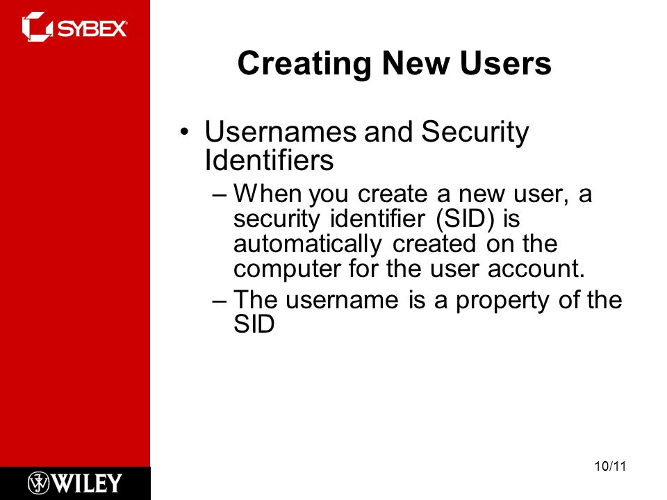 Creating New Users Usernames and Security Identifiers –When you create a new user, a security identifier (SID) is automatically created on the computer for the user account.