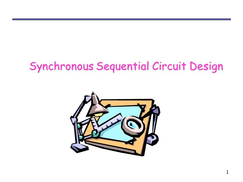 1 Synchronous Sequential Circuit Design