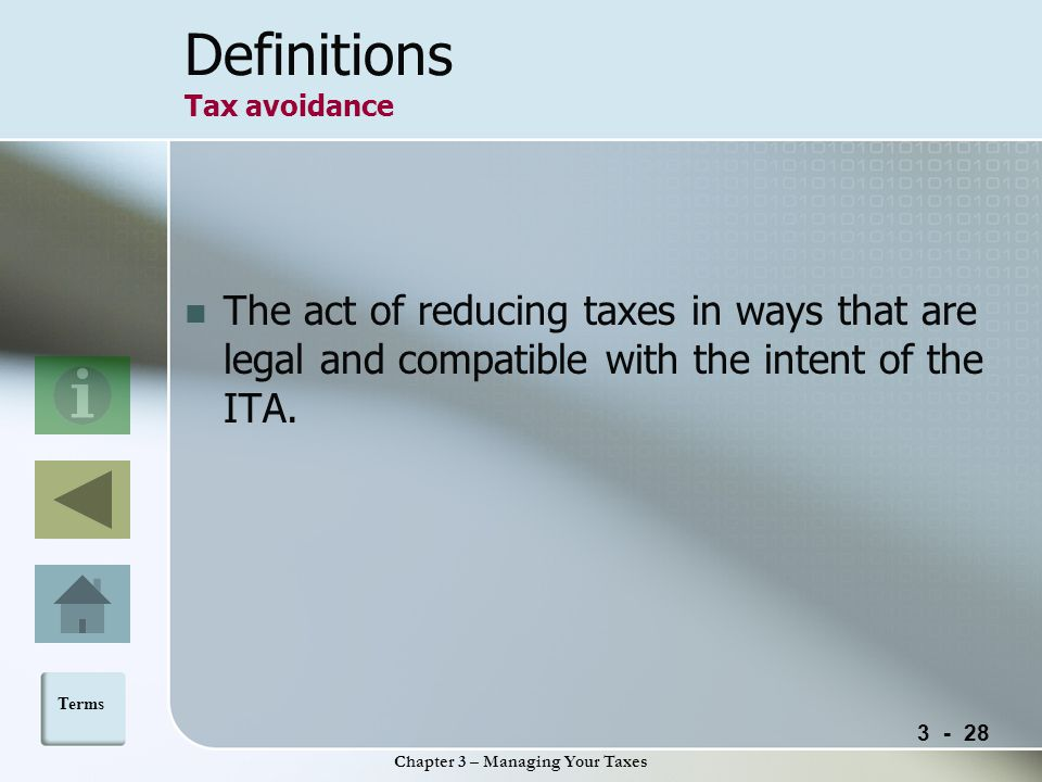 Chapter 3 – Managing Your Taxes Definitions Tax avoidance The act of reducing taxes in ways that are legal and compatible with the intent of the ITA.