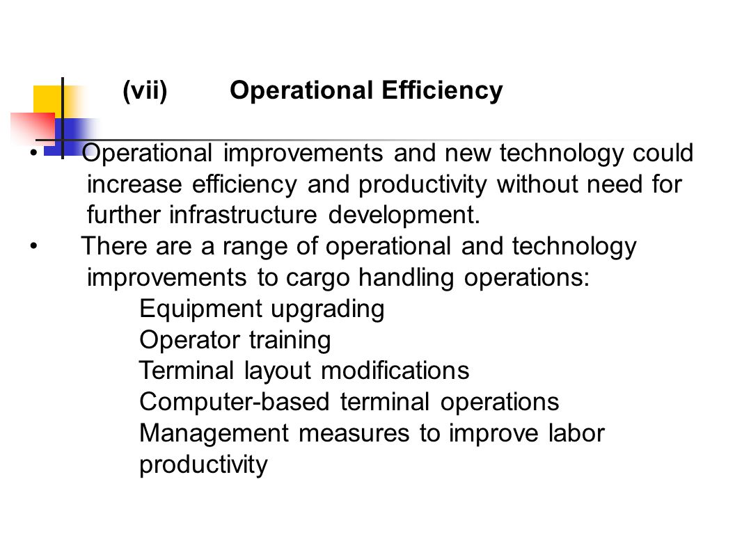 (vii)Operational Efficiency Operational improvements and new technology could increase efficiency and productivity without need for further infrastructure development.