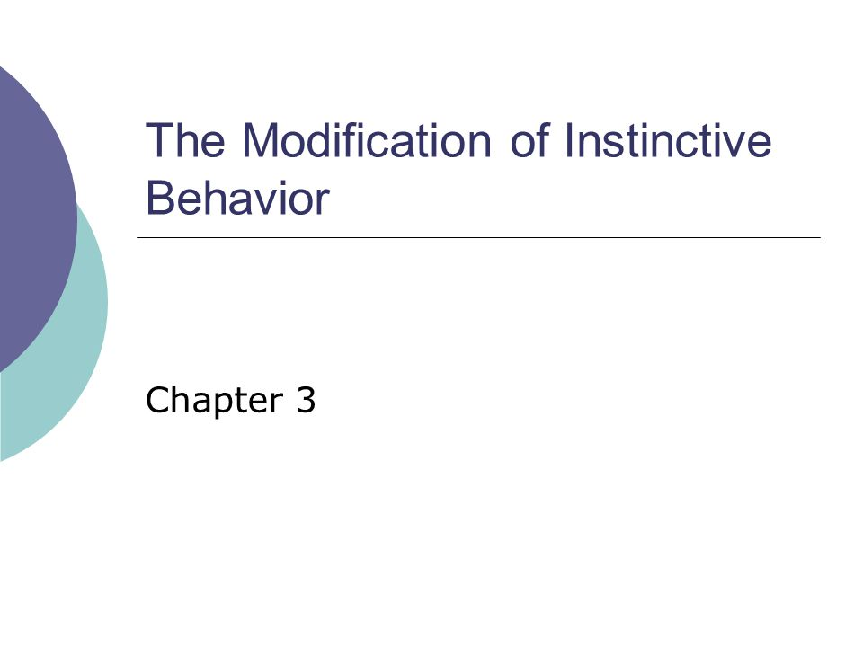 The Modification of Instinctive Behavior Chapter 3