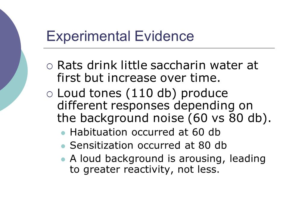 Experimental Evidence  Rats drink little saccharin water at first but increase over time.