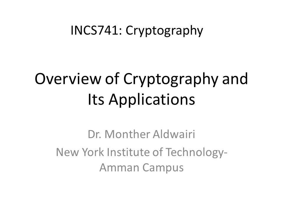 Overview of Cryptography and Its Applications Dr.