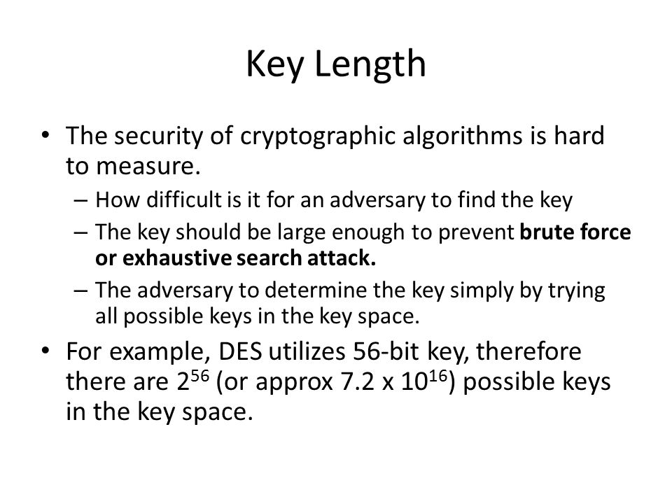 Key Length The security of cryptographic algorithms is hard to measure.