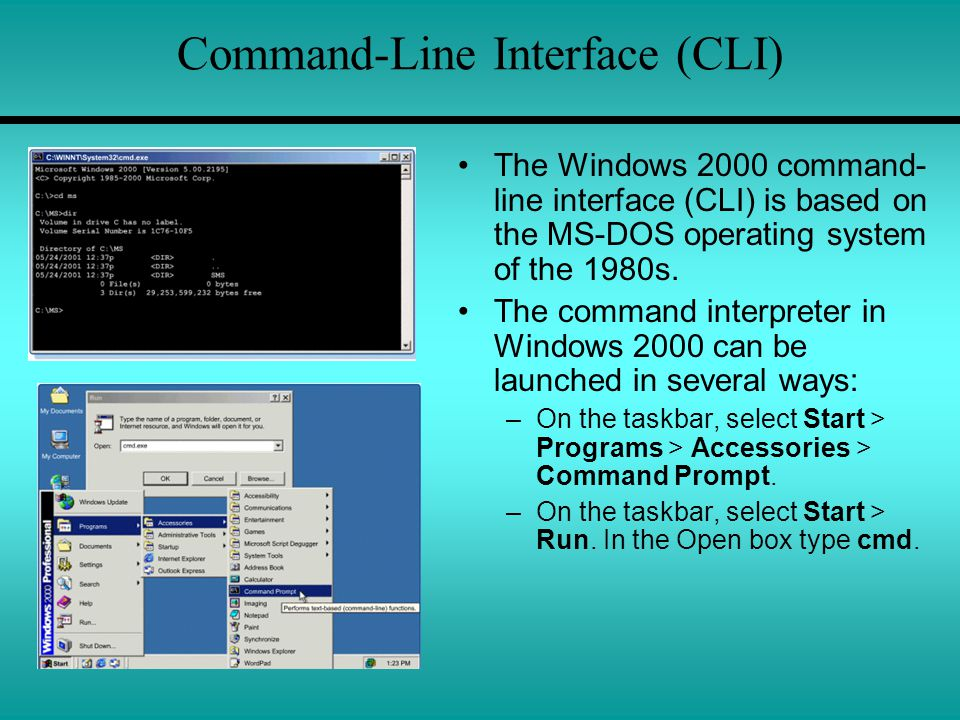 Command-Line Interface (CLI) The Windows 2000 command- line interface (CLI) is based on the MS-DOS operating system of the 1980s.