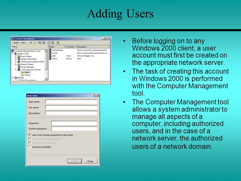Adding Users Before logging on to any Windows 2000 client, a user account must first be created on the appropriate network server.
