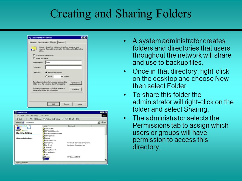 Creating and Sharing Folders A system administrator creates folders and directories that users throughout the network will share and use to backup files.
