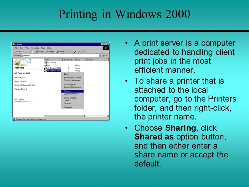Printing in Windows 2000 A print server is a computer dedicated to handling client print jobs in the most efficient manner.