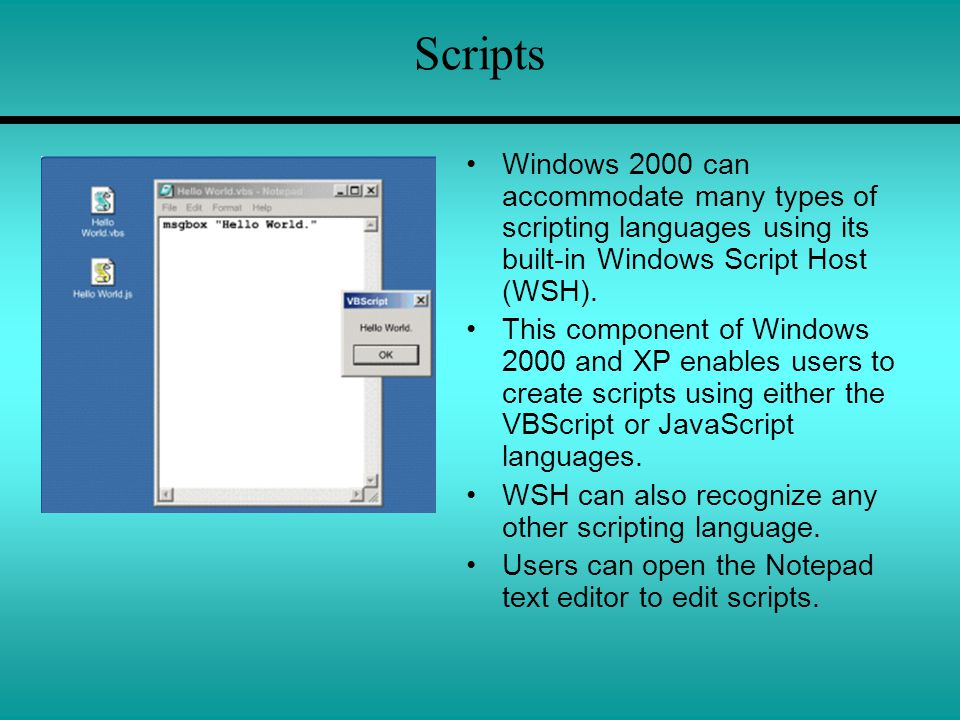 Scripts Windows 2000 can accommodate many types of scripting languages using its built-in Windows Script Host (WSH).
